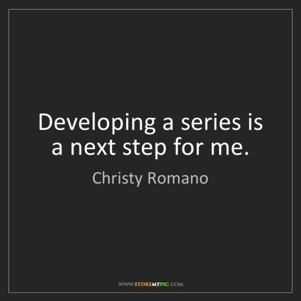 Christy Romano: Developing a series is a next step for me.
