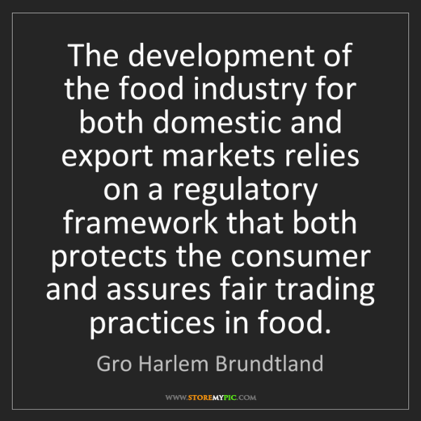 Gro Harlem Brundtland: The development of the food industry for both domestic...