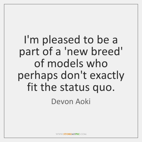 I'm pleased to be a part of a 'new breed' of models ...