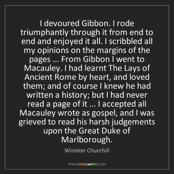 Winston Churchill: I devoured Gibbon. I rode triumphantly through it from...