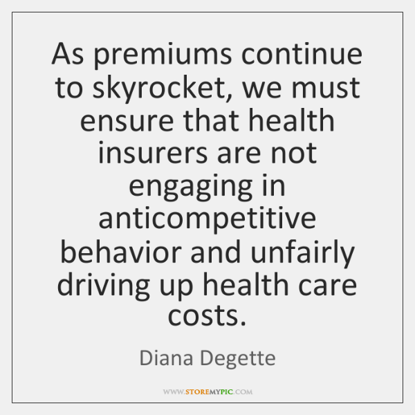 As premiums continue to skyrocket, we must ensure that health insurers are ...