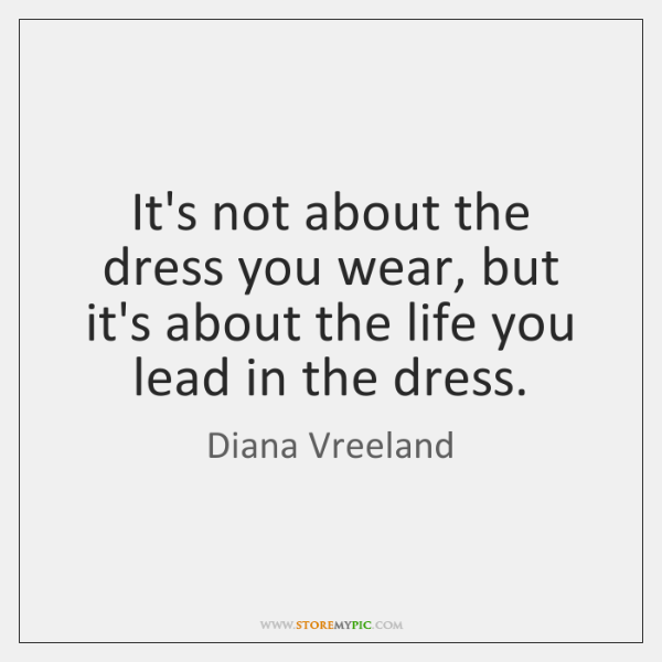 It's not about the dress you wear, but it's about the life ...