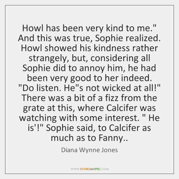 """Howl has been very kind to me."""" And this was true, Sophie ..."""
