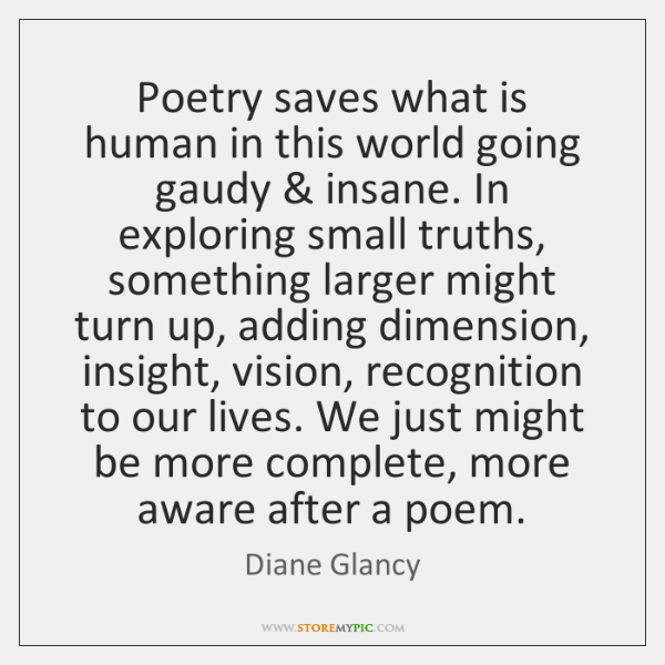 Poetry saves what is human in this world going gaudy & insane. In ...
