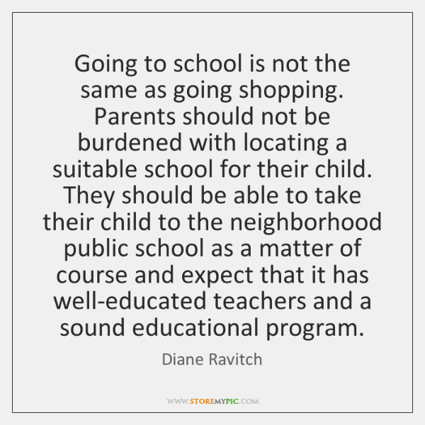 Going to school is not the same as going shopping. Parents should ...