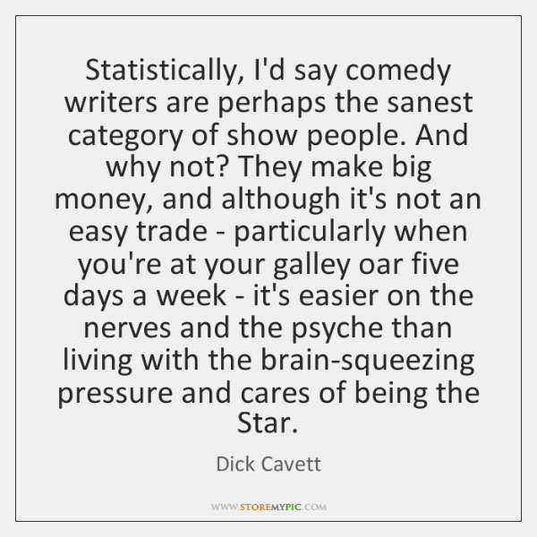 Statistically, I'd say comedy writers are perhaps the sanest category of show ...