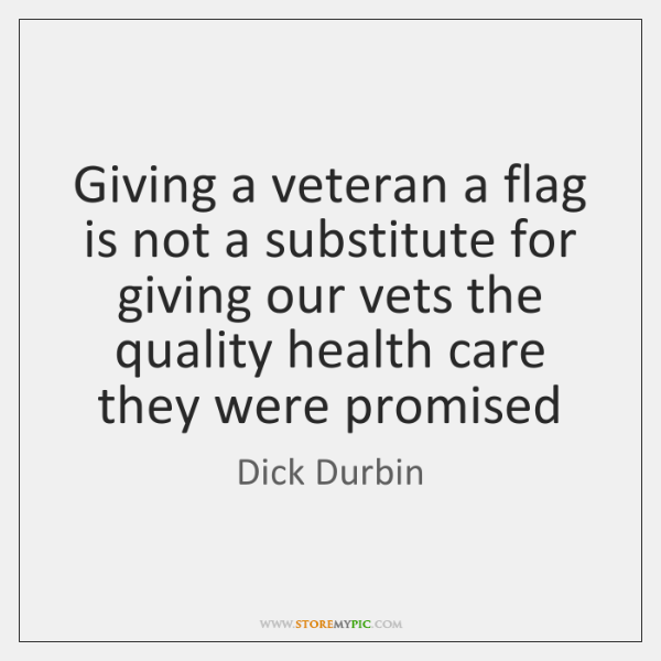 Giving a veteran a flag is not a substitute for giving our ...