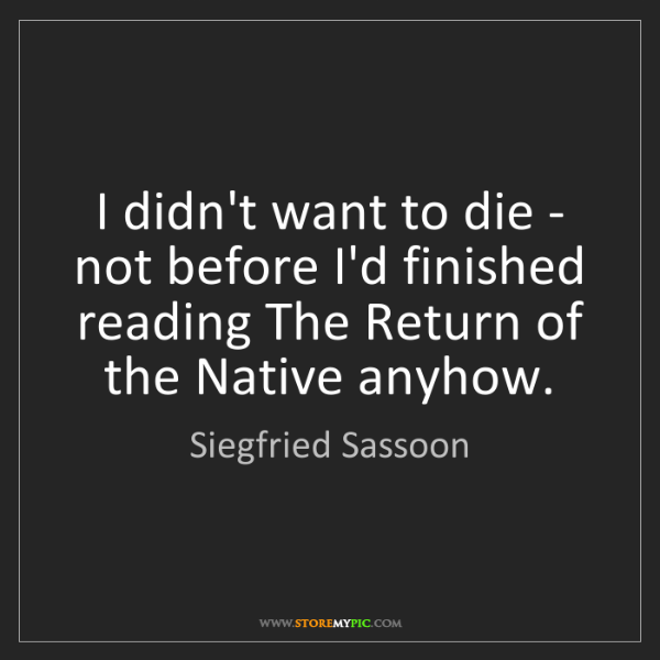 Siegfried Sassoon: I didn't want to die - not before I'd finished reading...
