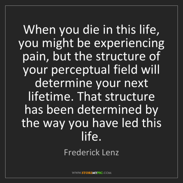 Frederick Lenz: When you die in this life, you might be experiencing...