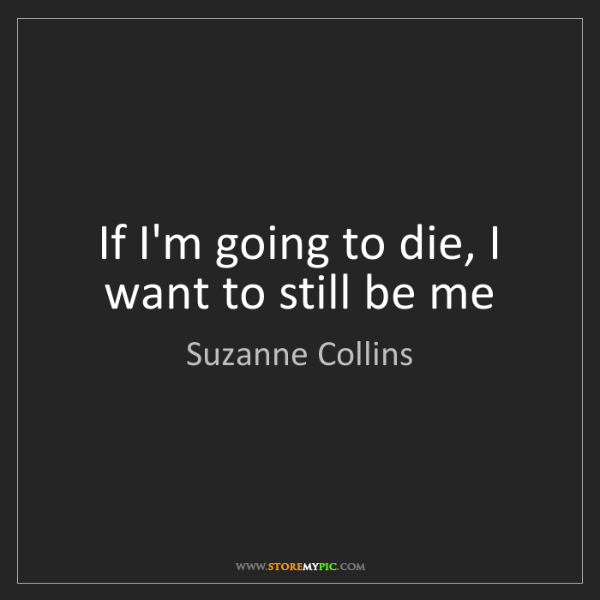 Suzanne Collins: If I'm going to die, I want to still be me