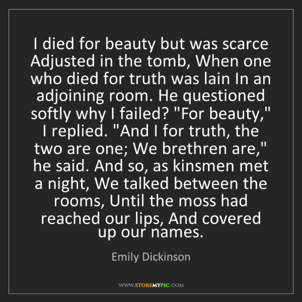 Emily Dickinson: I died for beauty but was scarce Adjusted in the tomb,...