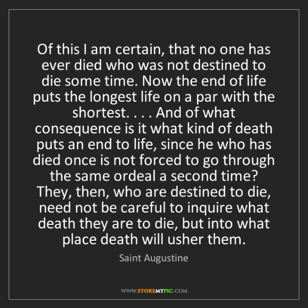 Saint Augustine: Of this I am certain, that no one has ever died who was...