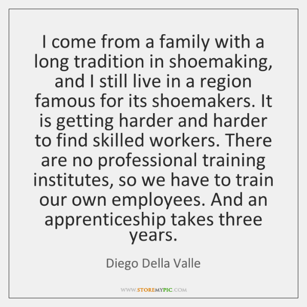 I come from a family with a long tradition in shoemaking, and ...