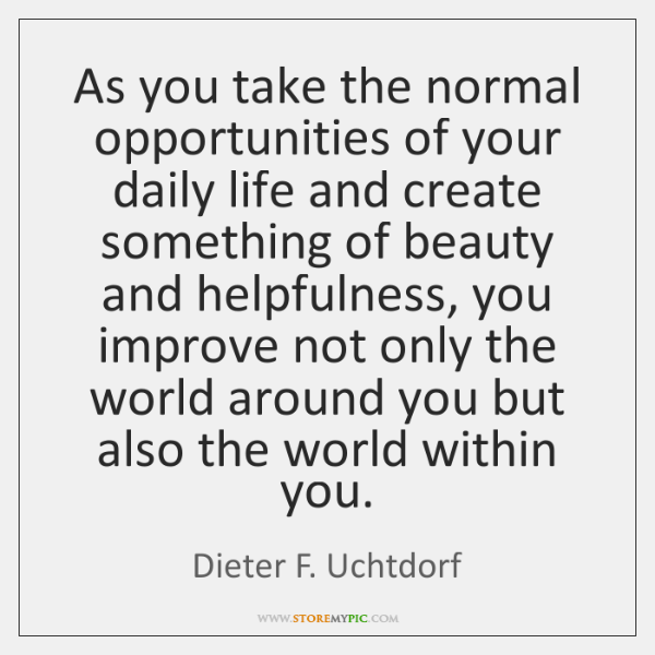 As you take the normal opportunities of your daily life and create ...