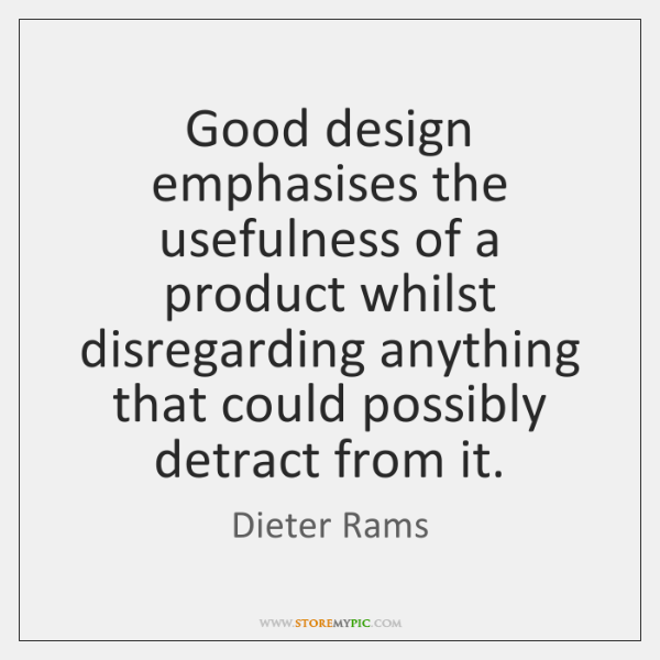 Good design emphasises the usefulness of a product whilst disregarding anything that ...