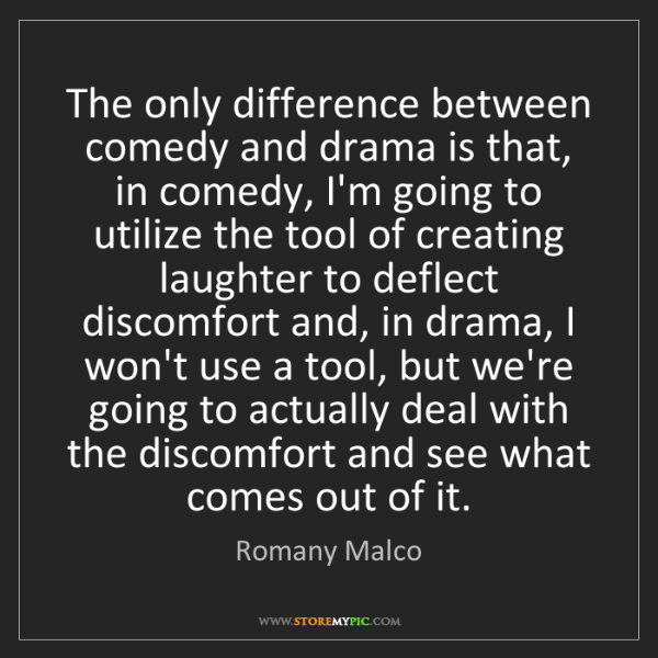 Romany Malco: The only difference between comedy and drama is that,...