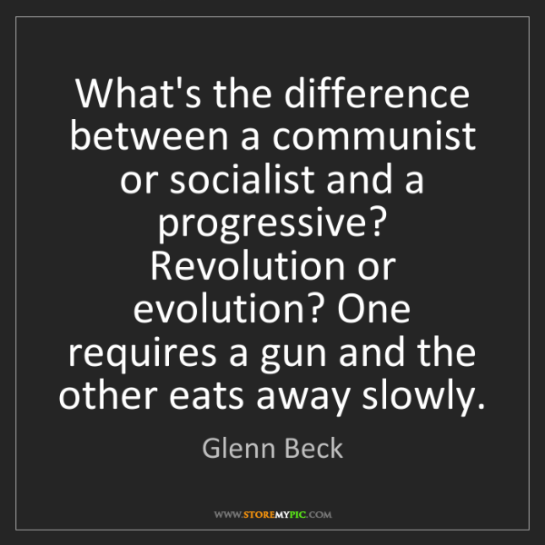 Glenn Beck: What's the difference between a communist or socialist...