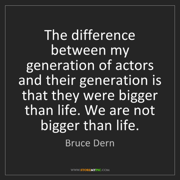 Bruce Dern: The difference between my generation of actors and their...