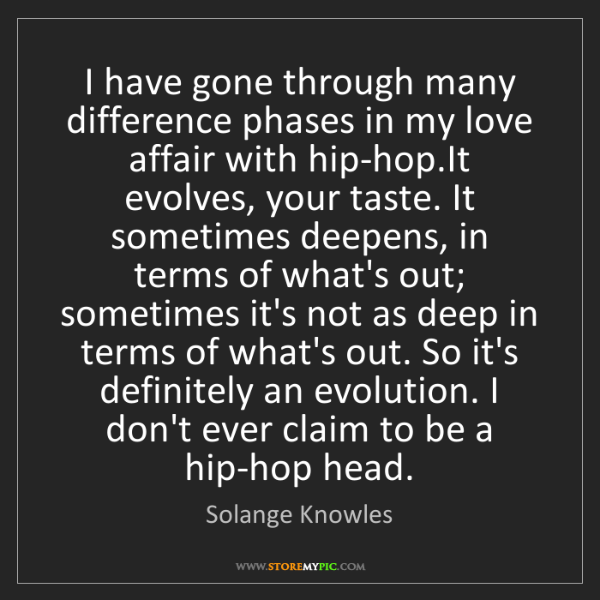Solange Knowles: I have gone through many difference phases in my love...
