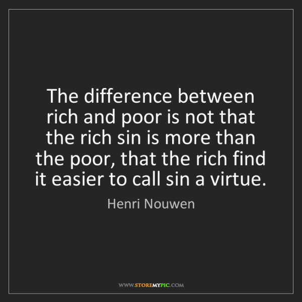 Henri Nouwen: The difference between rich and poor is not that the...