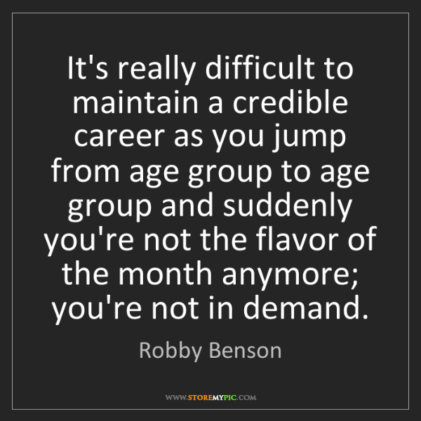 Robby Benson: It's really difficult to maintain a credible career as...