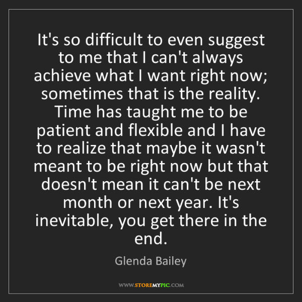 Glenda Bailey: It's so difficult to even suggest to me that I can't...