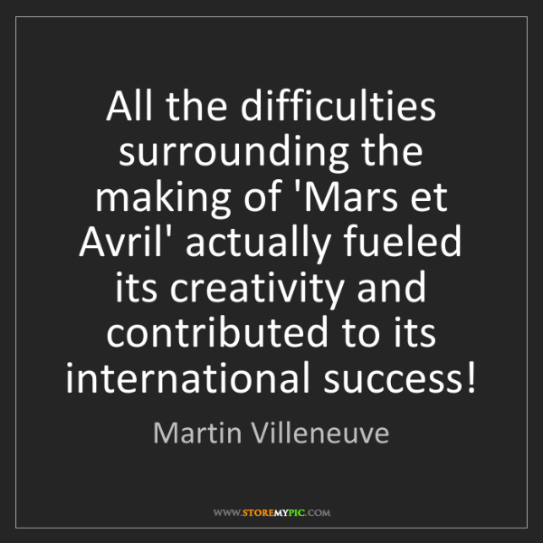 Martin Villeneuve: All the difficulties surrounding the making of 'Mars...