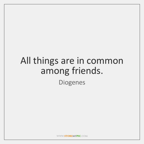All things are in common among friends.