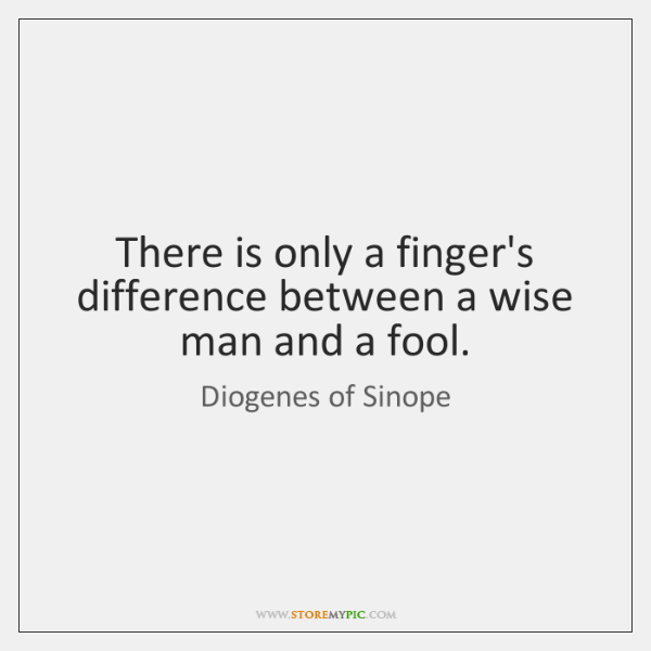 There is only a finger's difference between a wise man and a ...