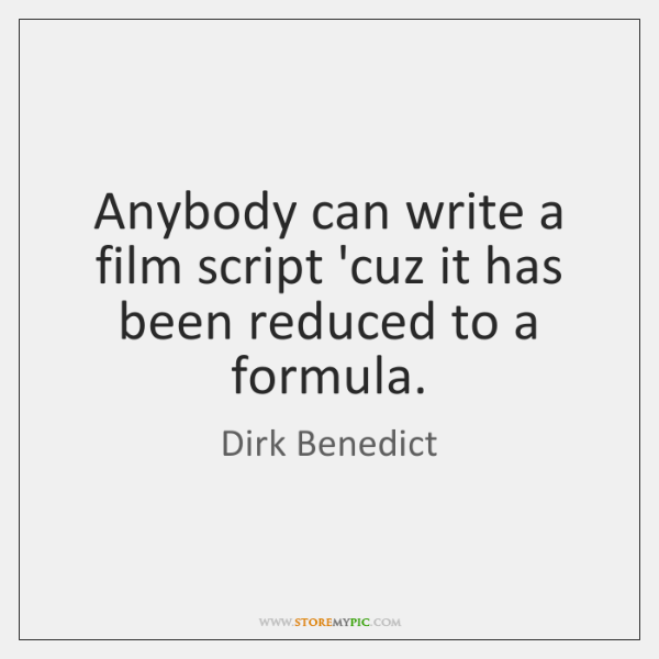 Anybody can write a film script 'cuz it has been reduced to ...