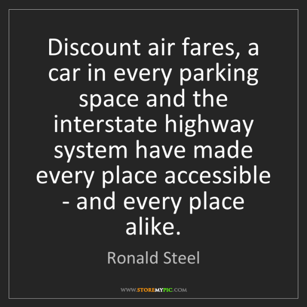 Ronald Steel: Discount air fares, a car in every parking space and...