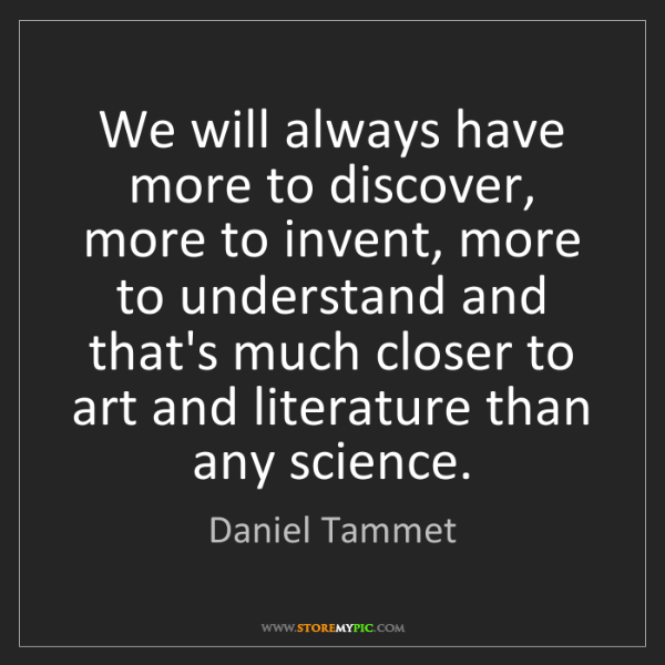 Daniel Tammet: We will always have more to discover, more to invent,...