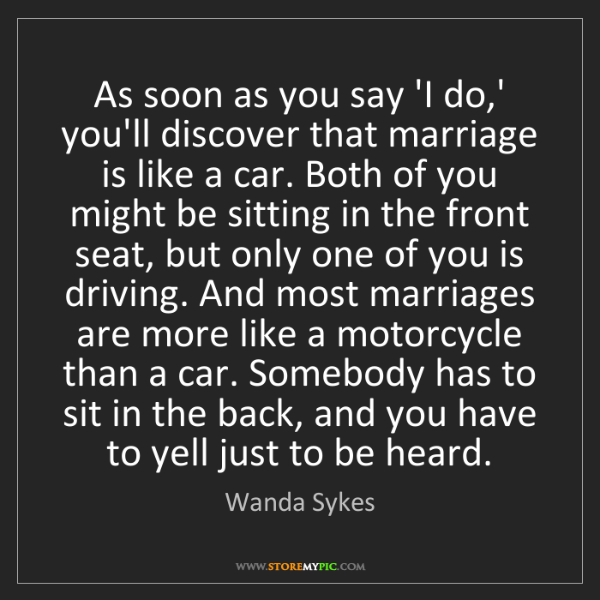 Wanda Sykes: As soon as you say 'I do,' you'll discover that marriage...