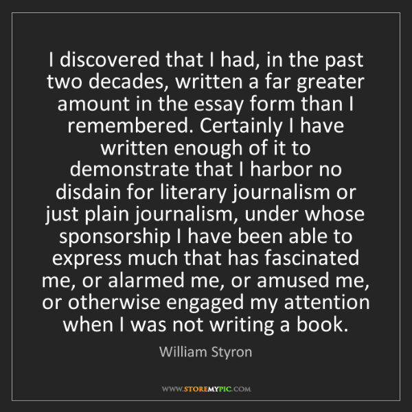William Styron: I discovered that I had, in the past two decades, written...
