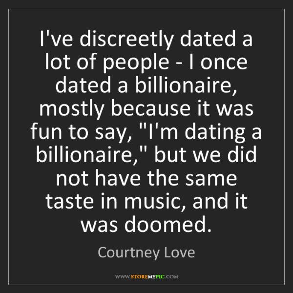 Courtney Love: I've discreetly dated a lot of people - I once dated...
