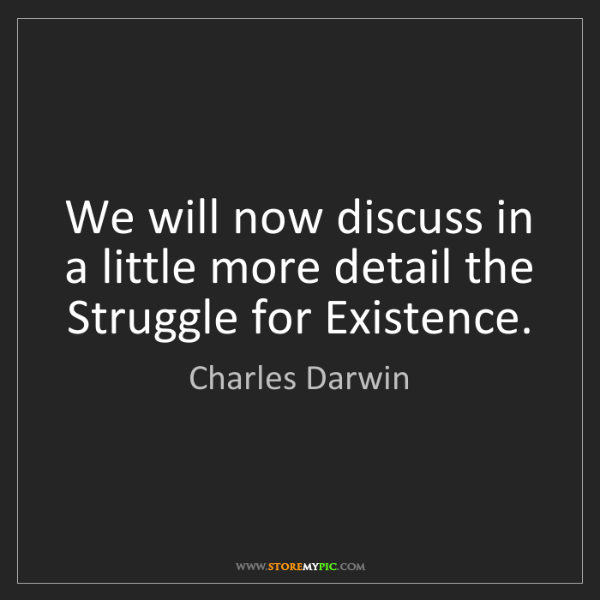 Charles Darwin: We will now discuss in a little more detail the Struggle...