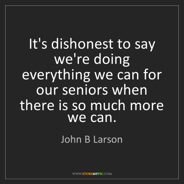 John B Larson: It's dishonest to say we're doing everything we can for...