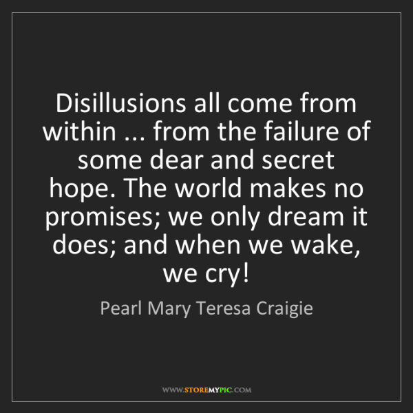 Pearl Mary Teresa Craigie: Disillusions all come from within ... from the failure...
