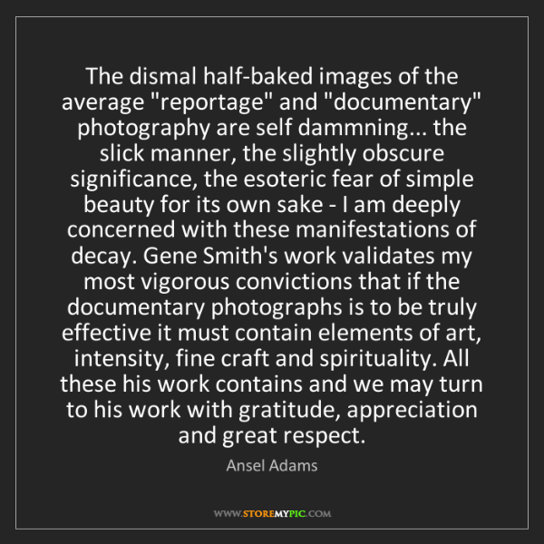 "Ansel Adams: The dismal half-baked images of the average ""reportage""..."
