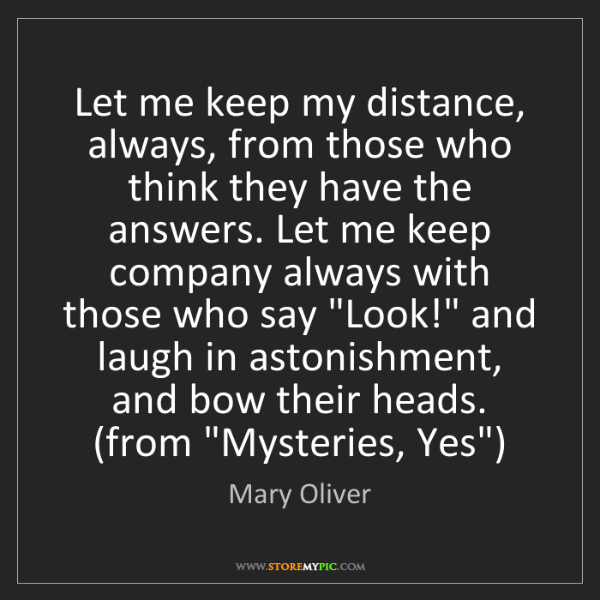 Mary Oliver: Let me keep my distance, always, from those who think...