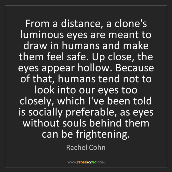 Rachel Cohn: From a distance, a clone's luminous eyes are meant to...