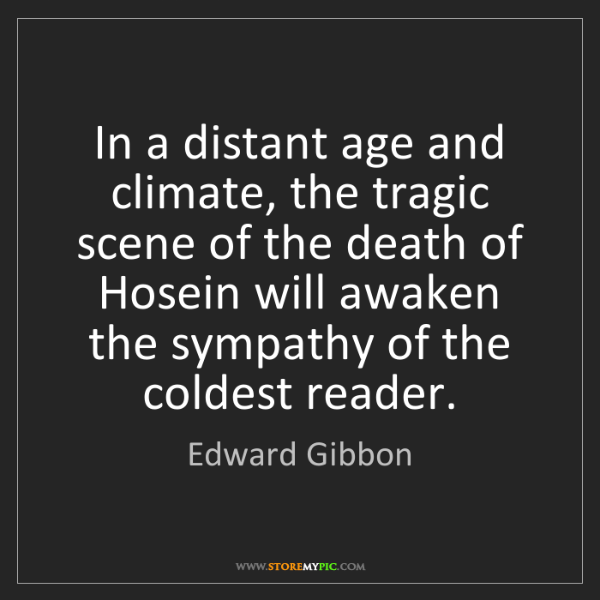 Edward Gibbon: In a distant age and climate, the tragic scene of the...