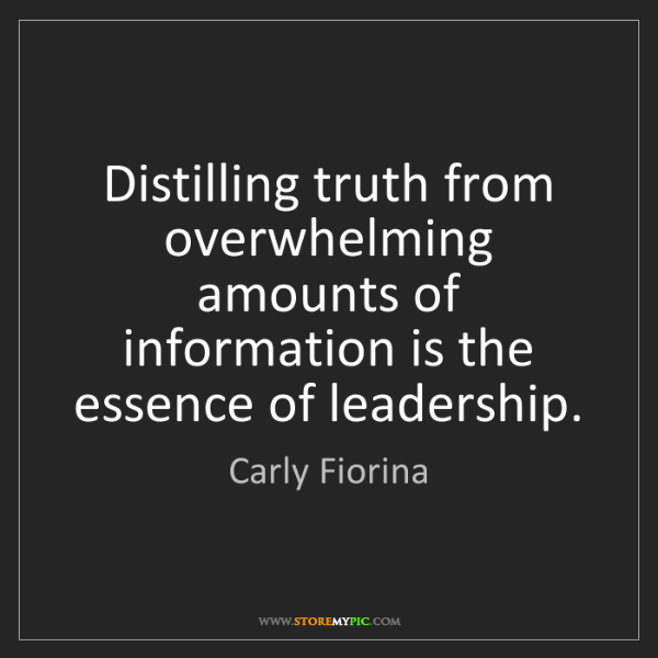 Carly Fiorina: Distilling truth from overwhelming amounts of information...