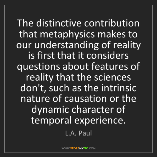 L.A. Paul: The distinctive contribution that metaphysics makes to...