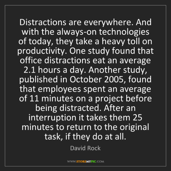 David Rock: Distractions are everywhere. And with the always-on technologies...