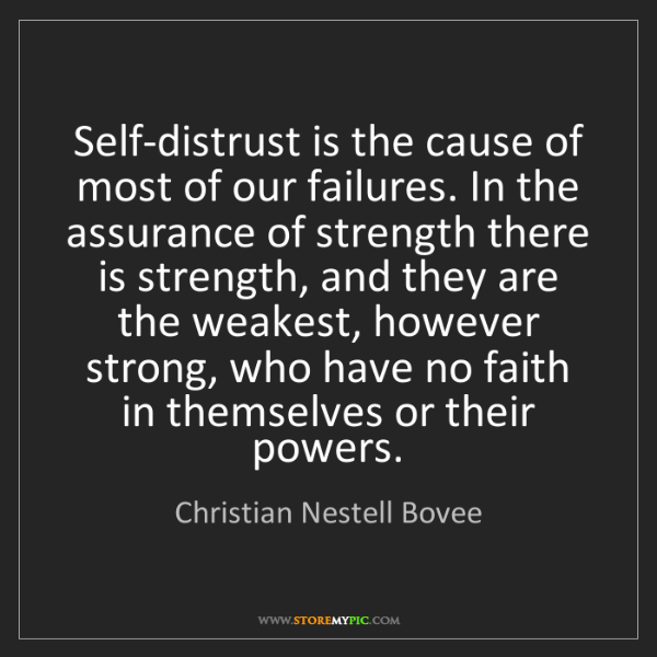 Christian Nestell Bovee: Self-distrust is the cause of most of our failures. In...