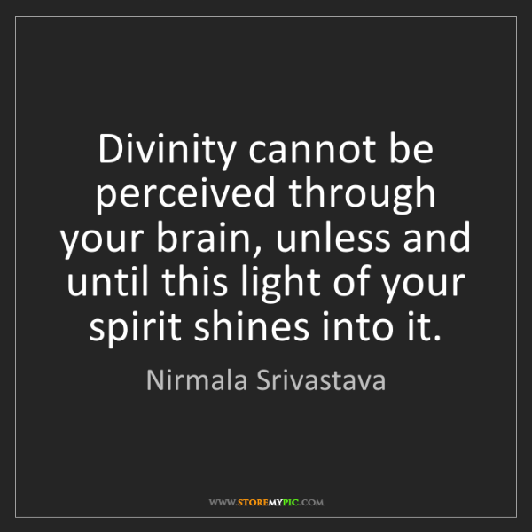 Nirmala Srivastava: Divinity cannot be perceived through your brain, unless...