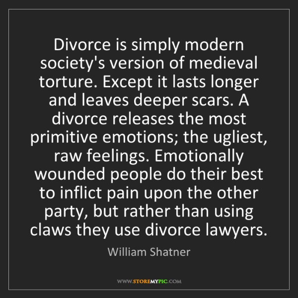 William Shatner: Divorce is simply modern society's version of medieval...
