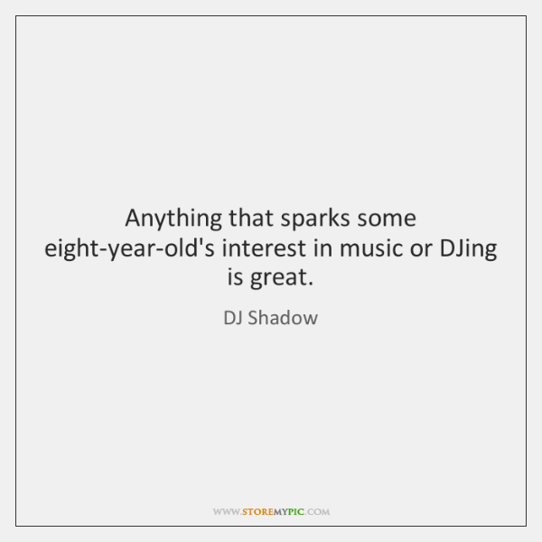 Anything that sparks some eight-year-old's interest in music or DJing is great.