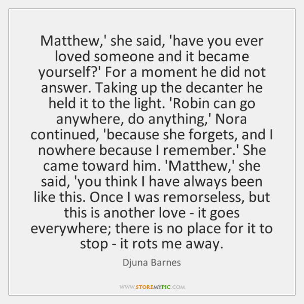 Matthew,' she said, 'have you ever loved someone and it became ...